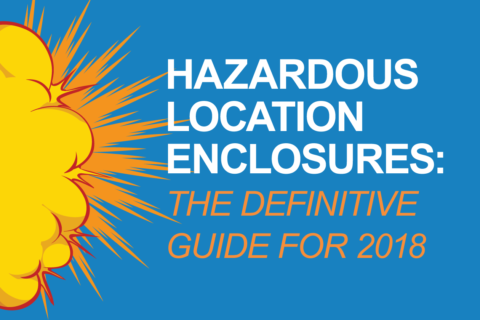 Hazardous Location Enclosures: The Definitive Guide for 2018