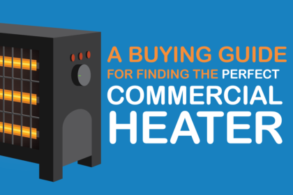 A Buying Guide For Finding the Perfect Commercial Heater
